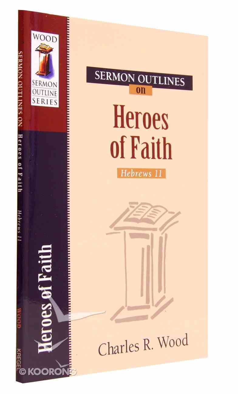 Heroes of the Faith (Wood Sermon Outline Series) Paperback