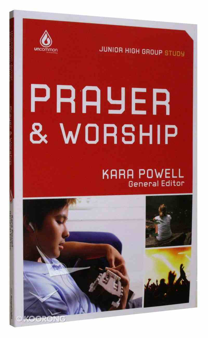 Prayer & Worship (Junior High) (Uncommon Youth Ministry Series) Paperback