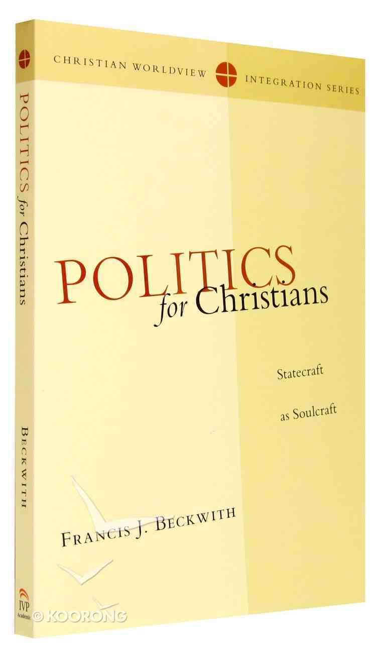 Politics For Christians (Christian Worldview Integration Series) Paperback