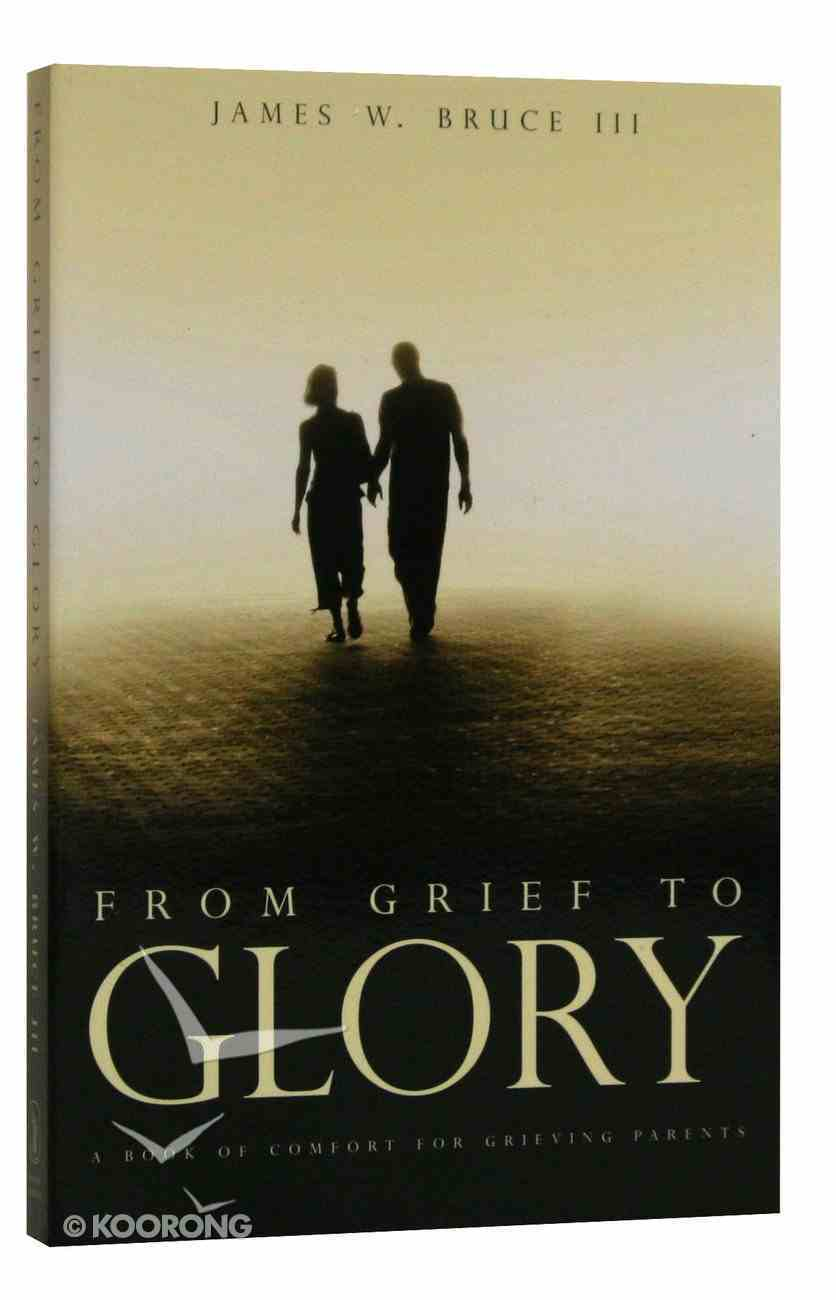 From Grief to Glory: A Book of Comfort For Grieving Parents Paperback