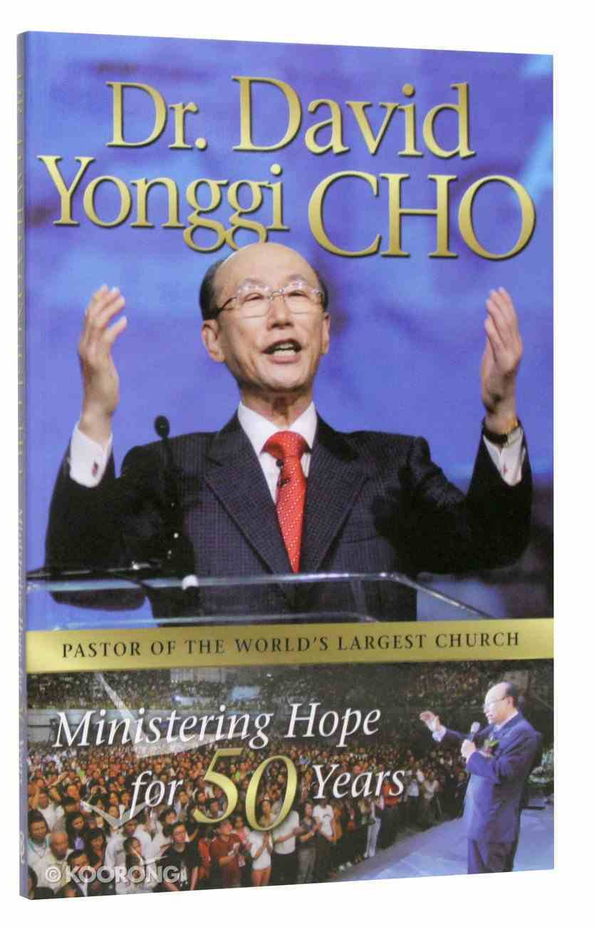 Dr David Yonggi Cho: Ministering Hope For 50 Years Paperback