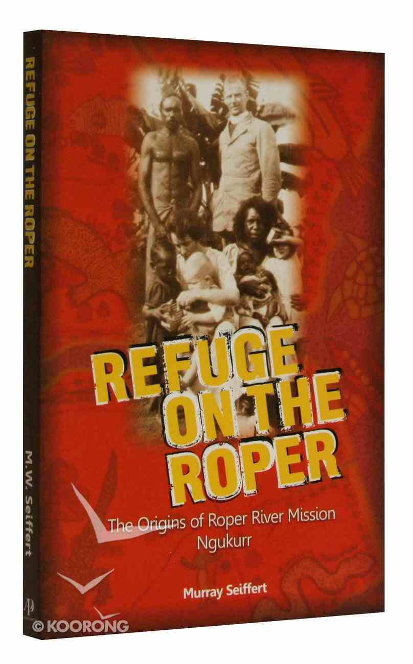Refuge on the Roper: Origins of Roper River Mission, Ngukurr Paperback