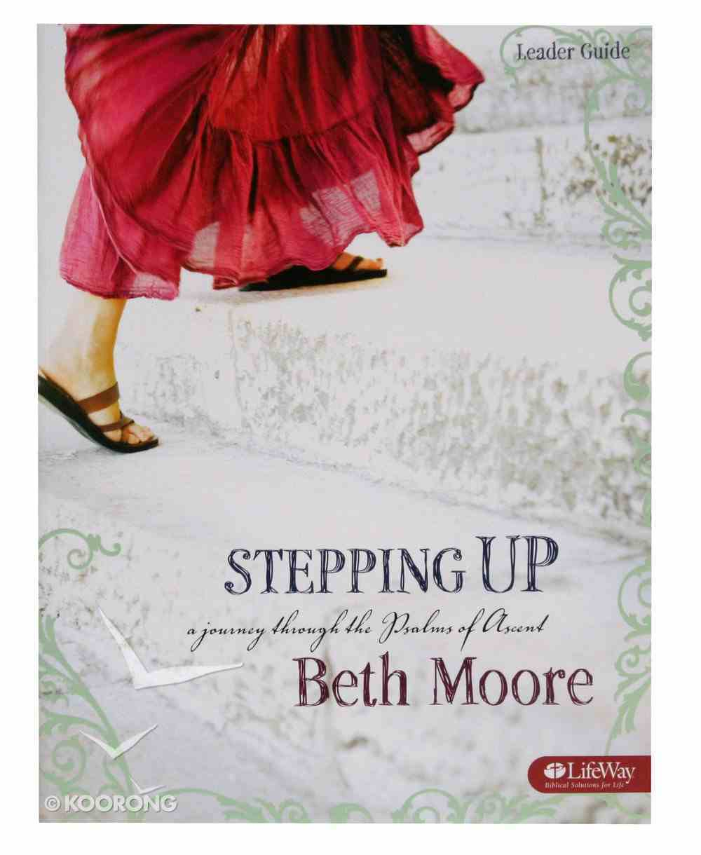 Stepping Up : A Journey Through the Psalms of Ascent (Leader Guide) (Beth Moore Bible Study Series) Paperback
