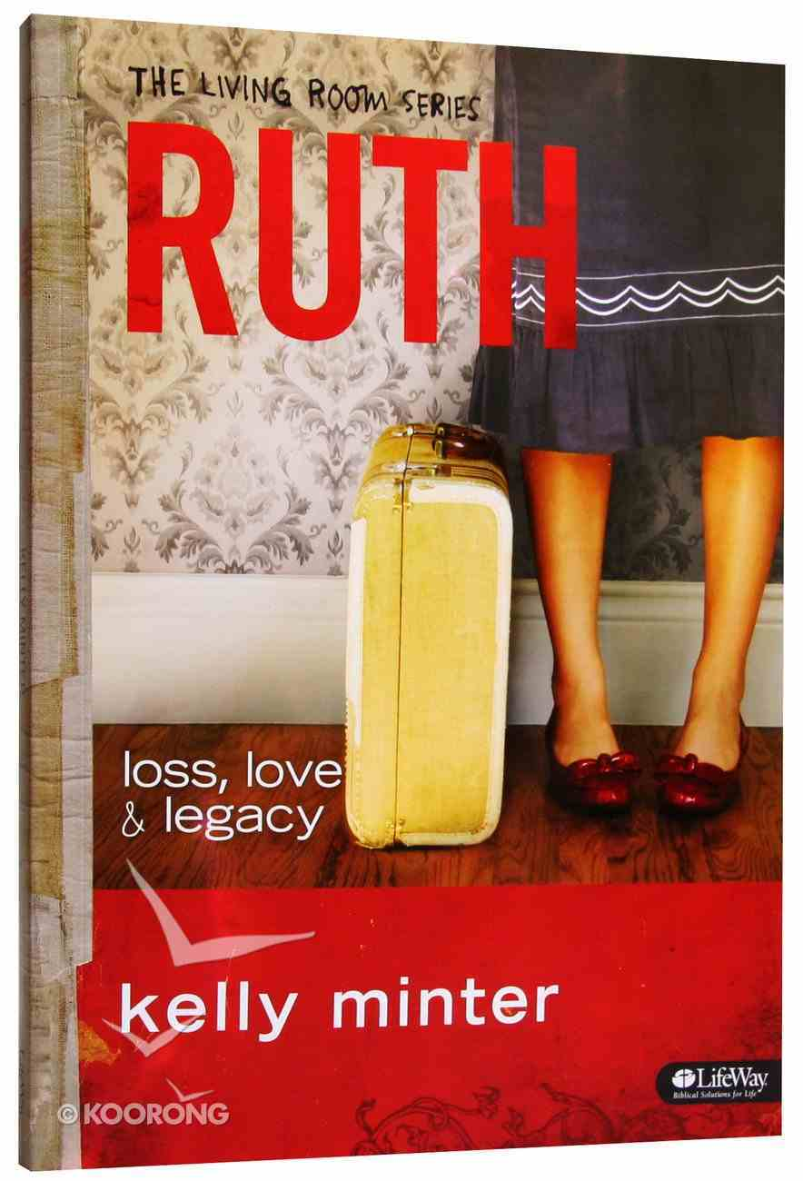Ruth, Loss, Love and Legacy (Member Book, 6 Sessions) (The Living Room Series) Paperback