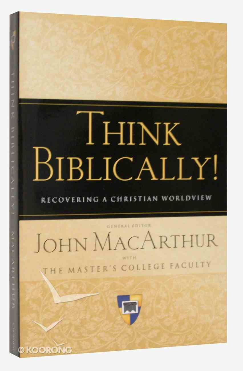 Think Biblically!: Recovering a Christian Worldview Paperback
