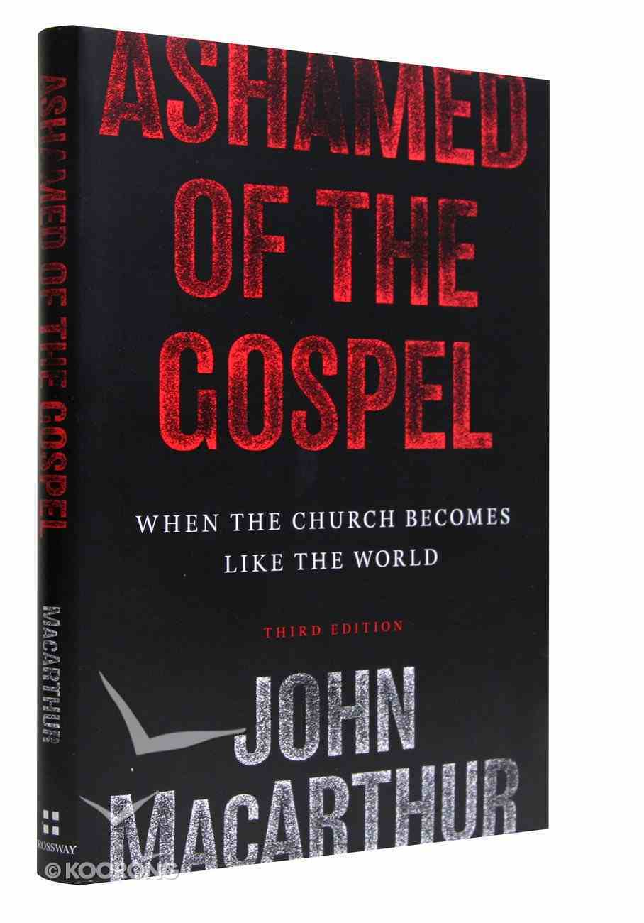 Ashamed of the Gospel: When the Church Becomes Like the World (3rd Edition) Hardback