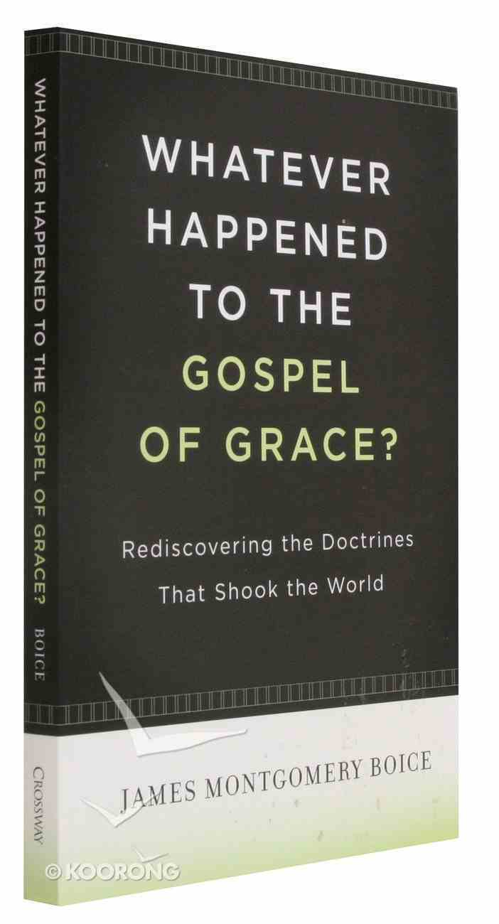 Whatever Happened to the Gospel of Grace? Paperback