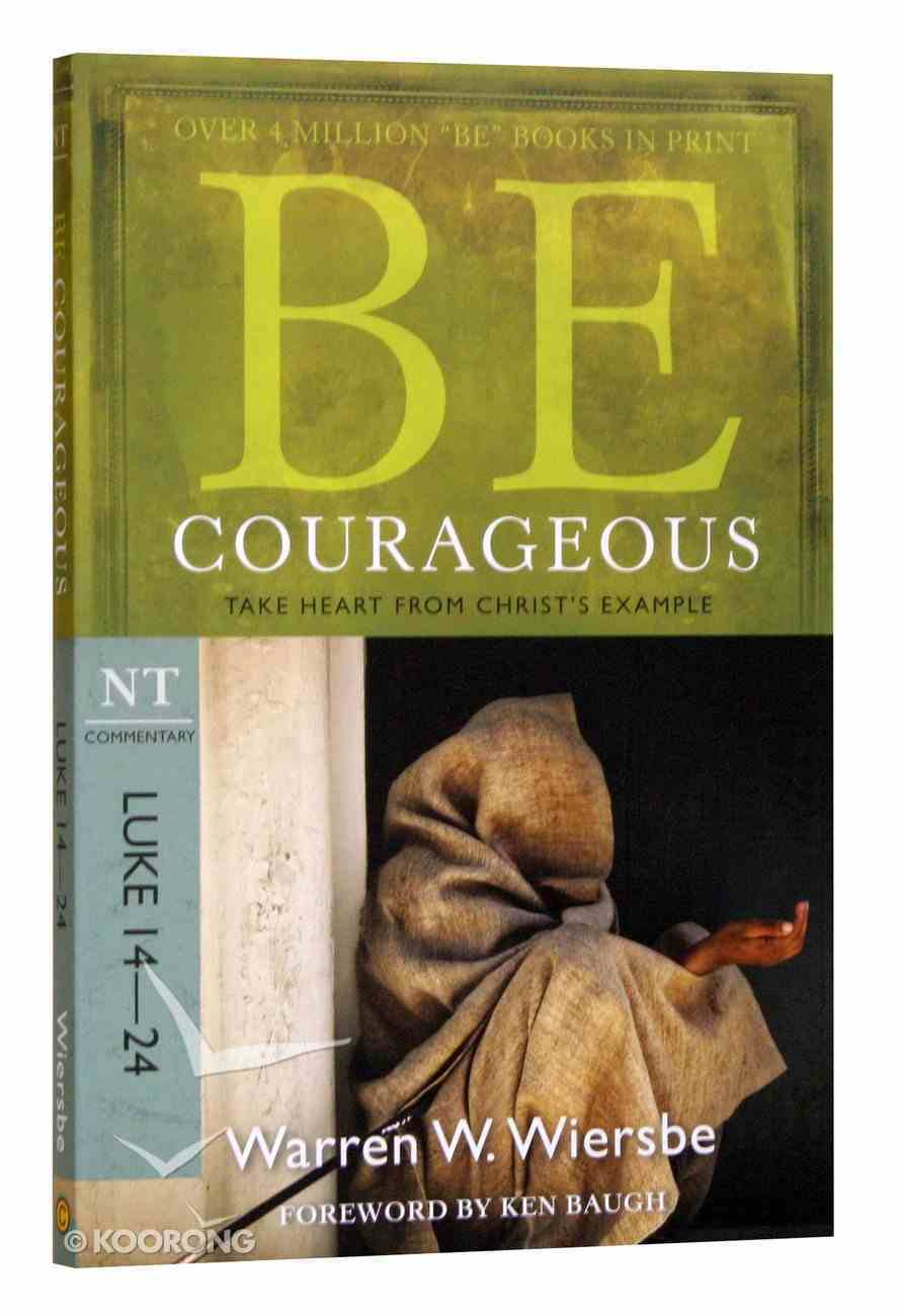 Be Courageous (Luke 14-24) (Be Series) Paperback