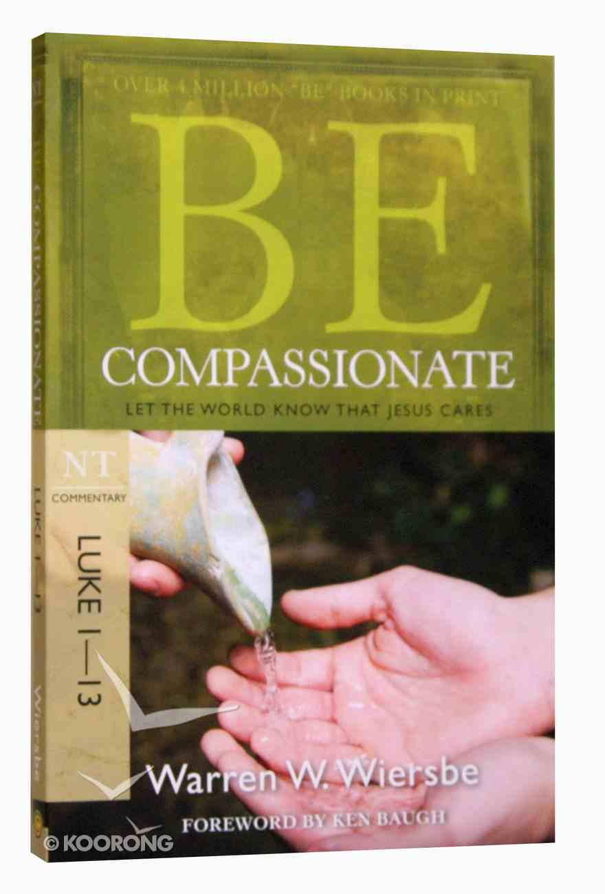 Be Compassionate (Luke 1-13) (Be Series) Paperback