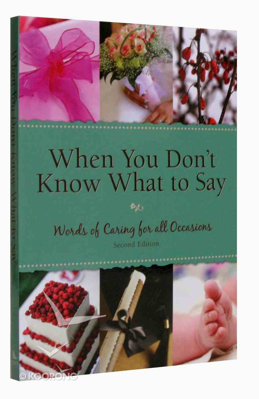 When You Don't Know What to Say: Words of Caring For All Occasions (Second Edition) Paperback