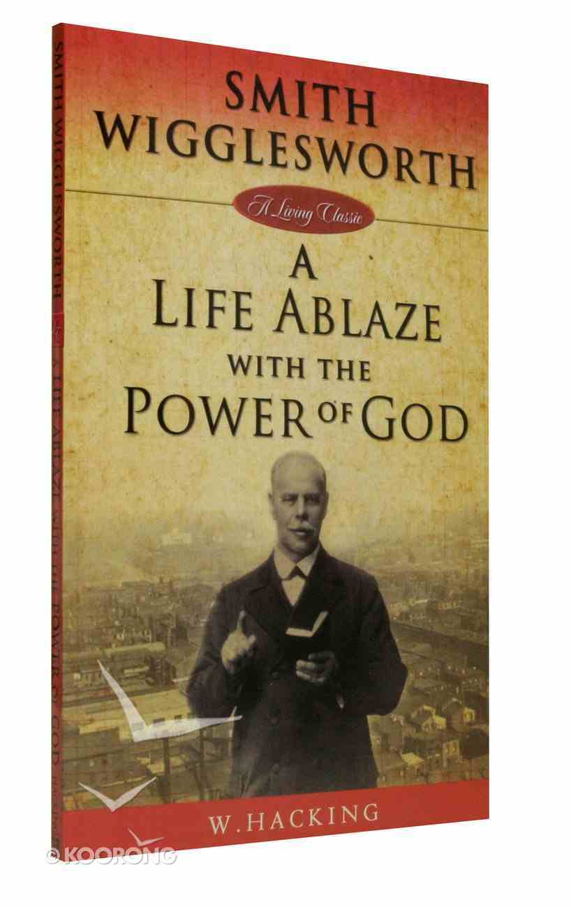 Smith Wigglesworth: A Life Ablaze With the Power of God Paperback