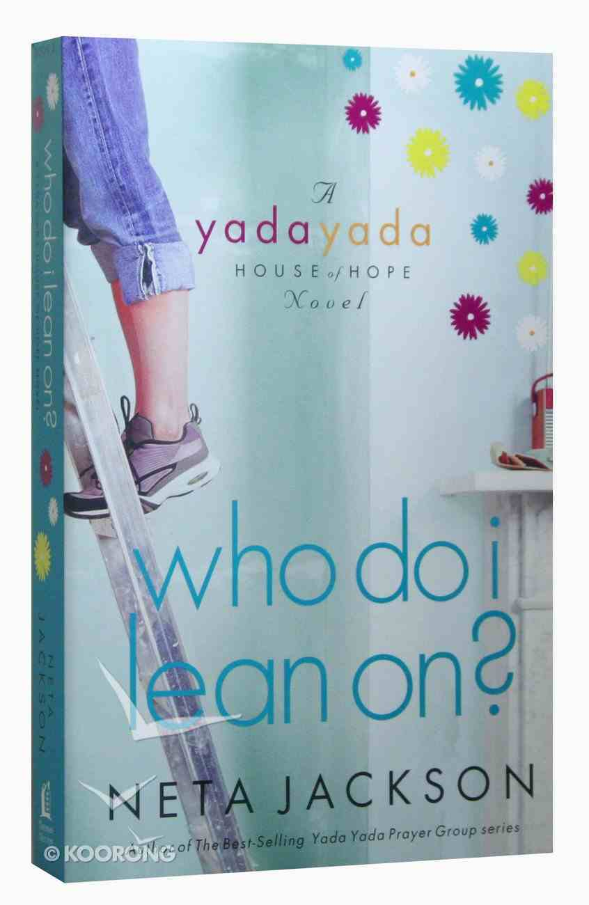 Who Do I Lean On? (#03 in Yada Yada House Of Hope Series) Paperback