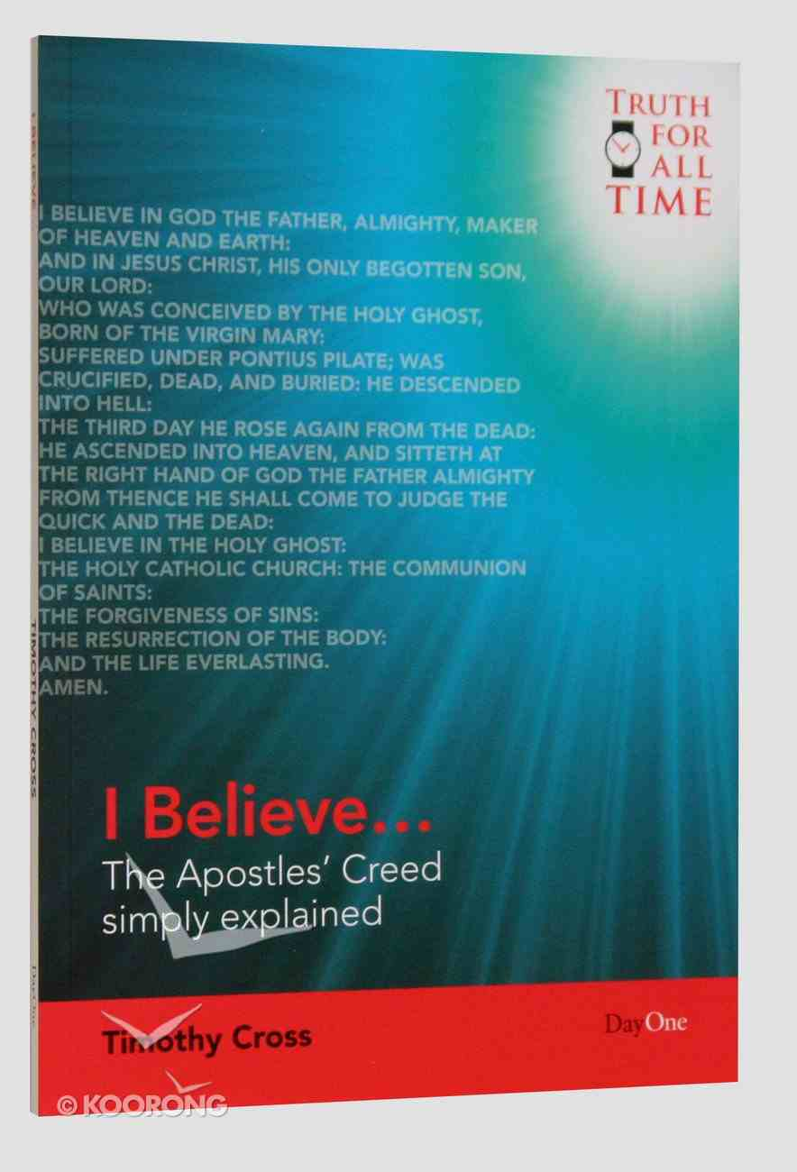 I Believe?: The Apostles' Creed Simply Explained (Truth For All Time (Day One) Series) Paperback