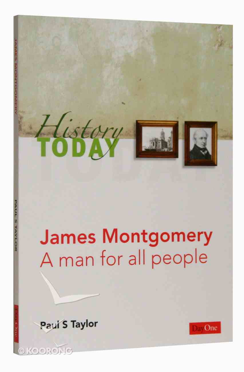 James Montgomery: A Man For All Seasons (History Today (Dayone) Series) Paperback