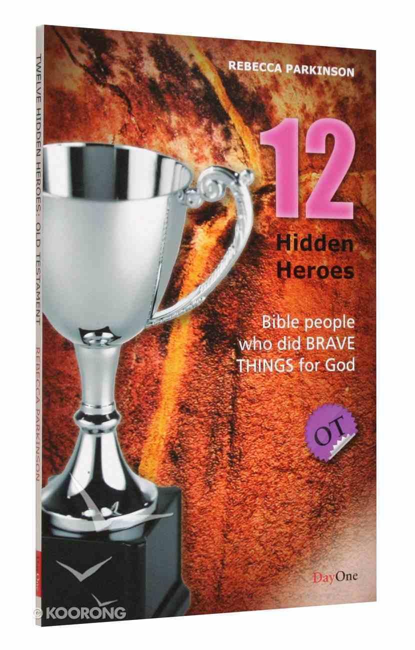 Twelve Hidden Heroes - Old Testament (#01 in Bible Heroes (Dayone) Series) Paperback