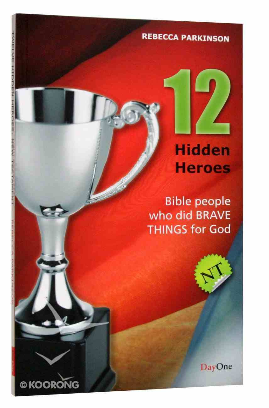 Twelve Hidden Heroes - New Testament (#01 in Bible Heroes (Dayone) Series) Paperback