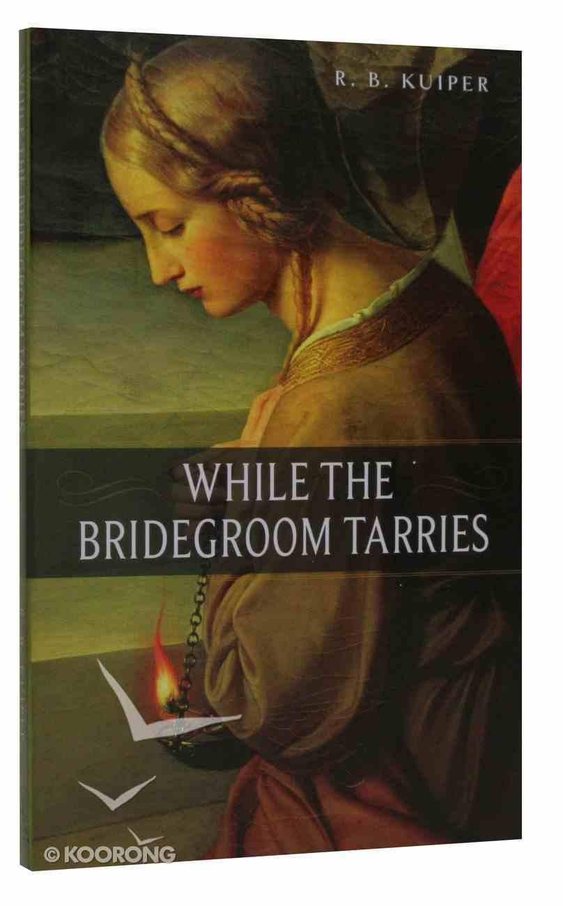 While the Bridegroom Tarries Paperback