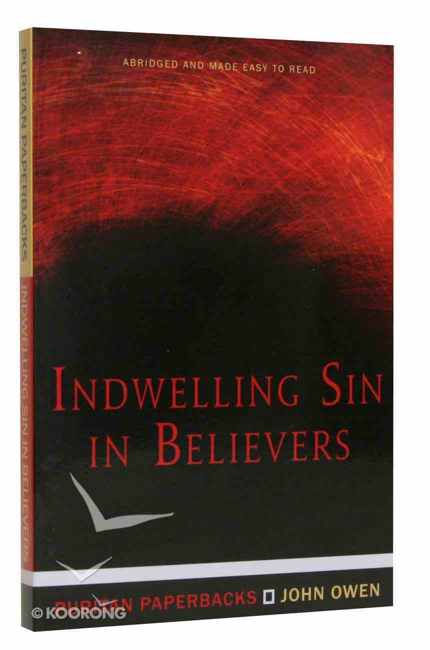 Indwelling Sin in Believers (Abridged and Made Easy to Read) (Puritan Paperbacks Series) Paperback