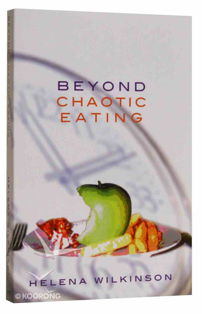 Beyond Chaotic Eating: A Way Out of Anorexia, Bulimia and Compulsive Eating Paperback