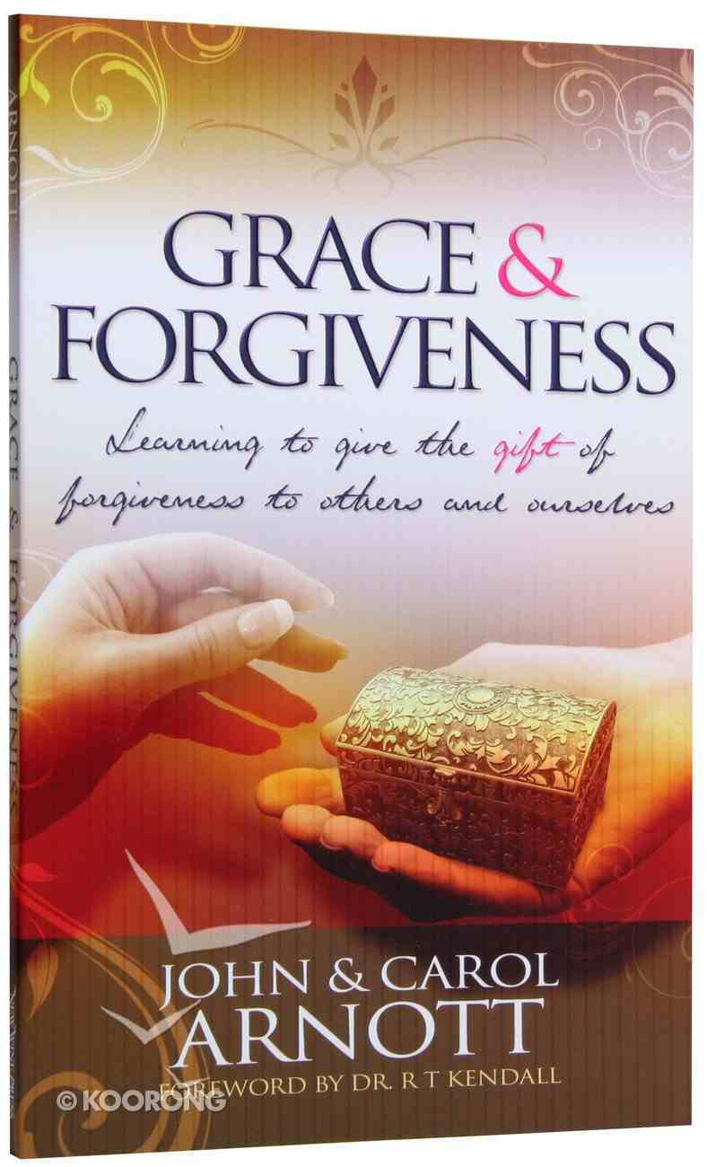 Grace and Forgiveness: Learning to Give the Gift of Forgiveness to Others and Ourselves Paperback