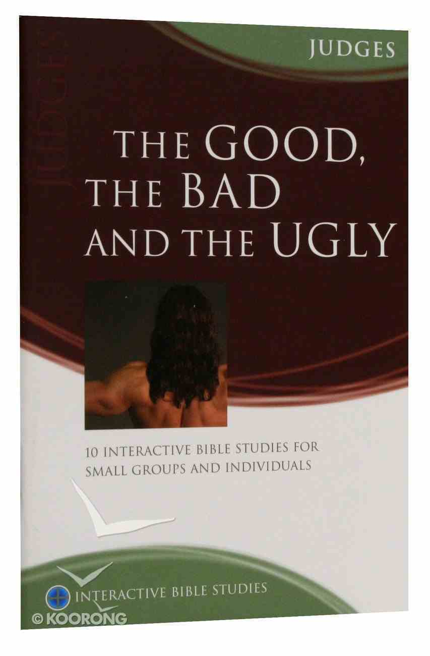 Good, the Bad and the Ugly, the (Judges) (Interactive Bible Study Series) Paperback