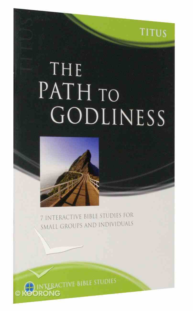 The Path to Godliness (Titus) (Interactive Bible Study Series) Paperback
