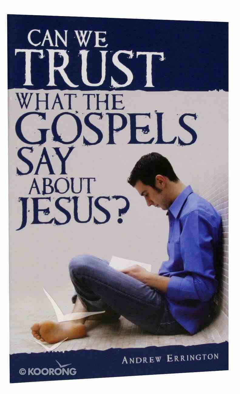 Can We Trust What the Gospels Say About Jesus? Booklet