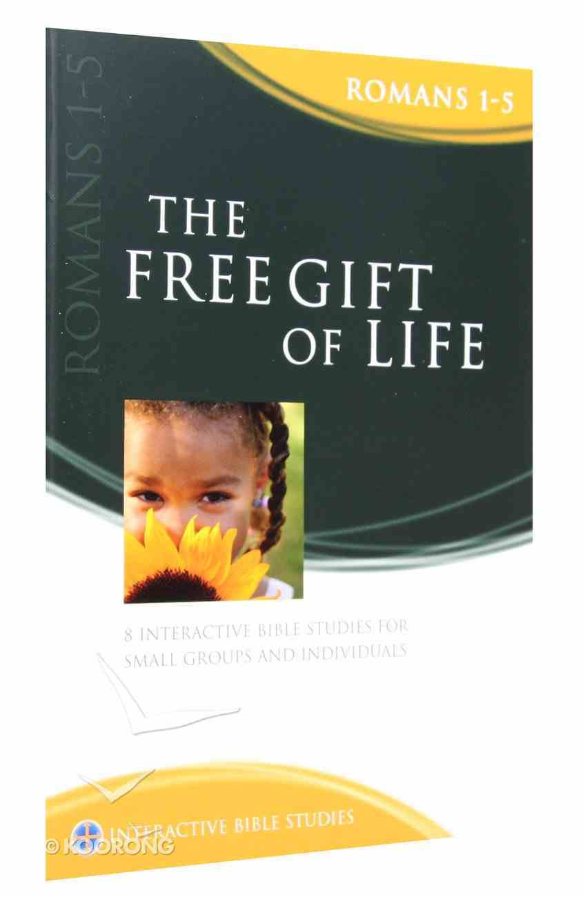 The Free Gift of Life (Romans 1-5) (Interactive Bible Study Series) Paperback
