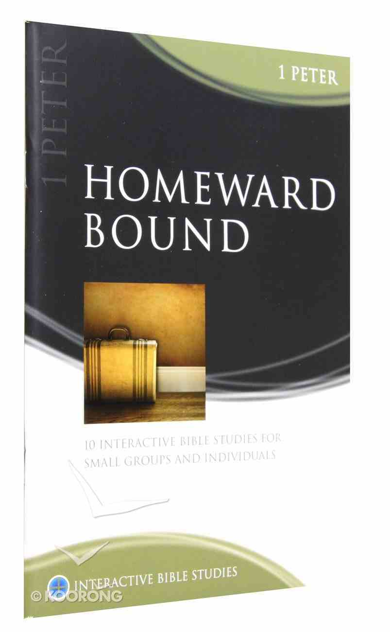 Homeward Bound (1 Peter) (Interactive Bible Study Series) Paperback