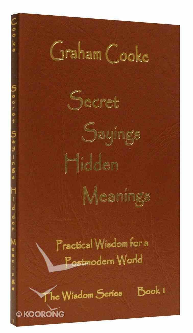 Secret Sayings Hidden Meanings (#01 in Wisdom Series) Paperback