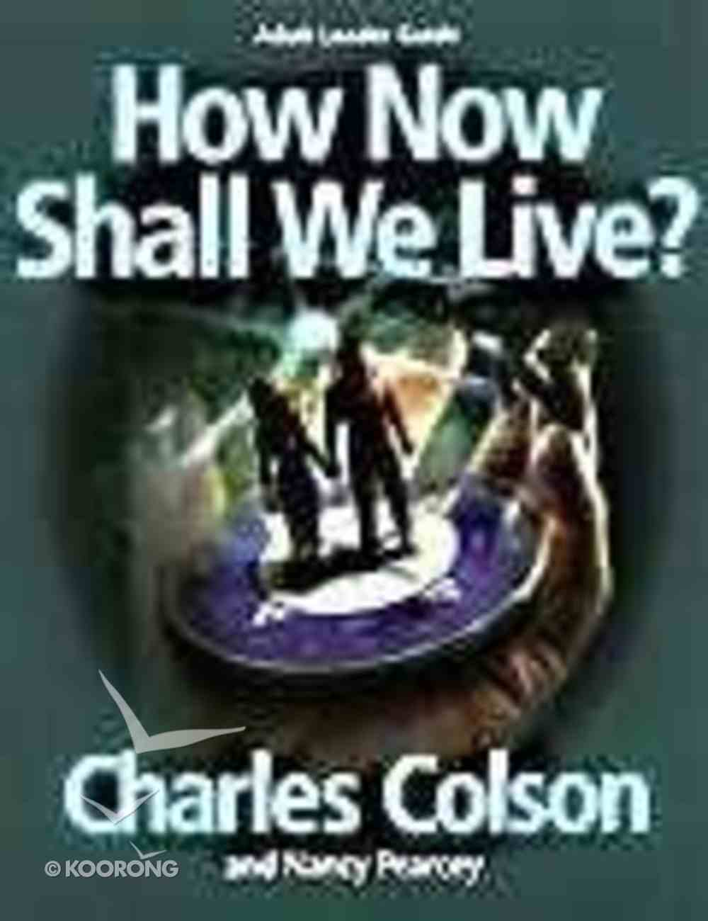 How Now Shall We Live (Leader Guide) Paperback