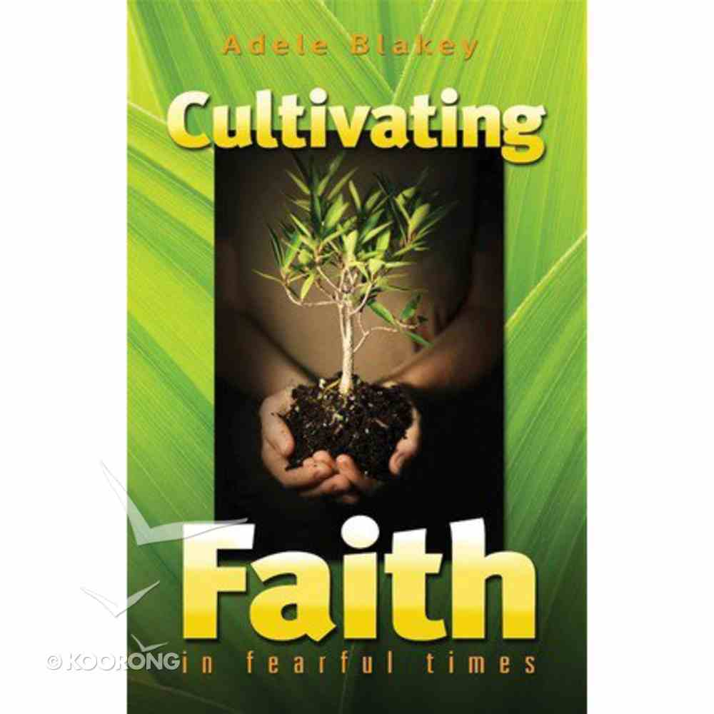 Cultivating Faith in Fearful Times Paperback
