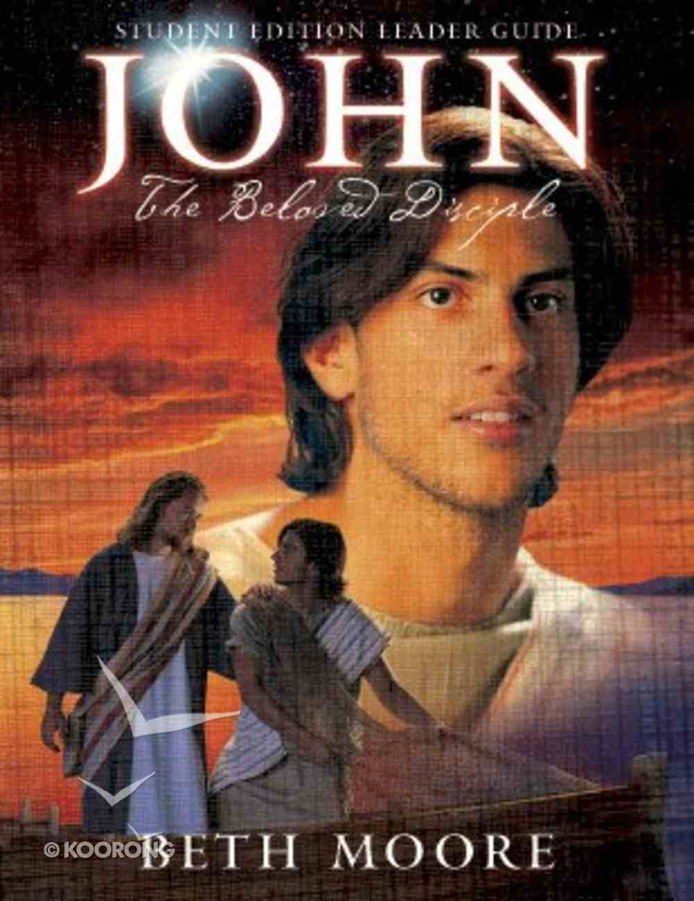 John : The Beloved Disciple (Student Edition) (Leader Guide) (Beth Moore Bible Study Series) Paperback