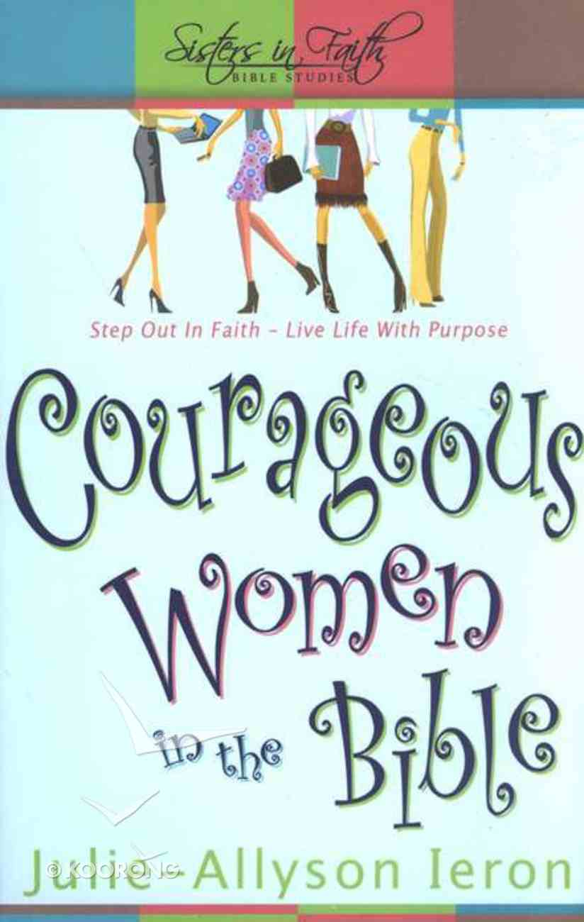 Courageous Women in the Bible (Sisters In Faith Bible Studies Series) Paperback
