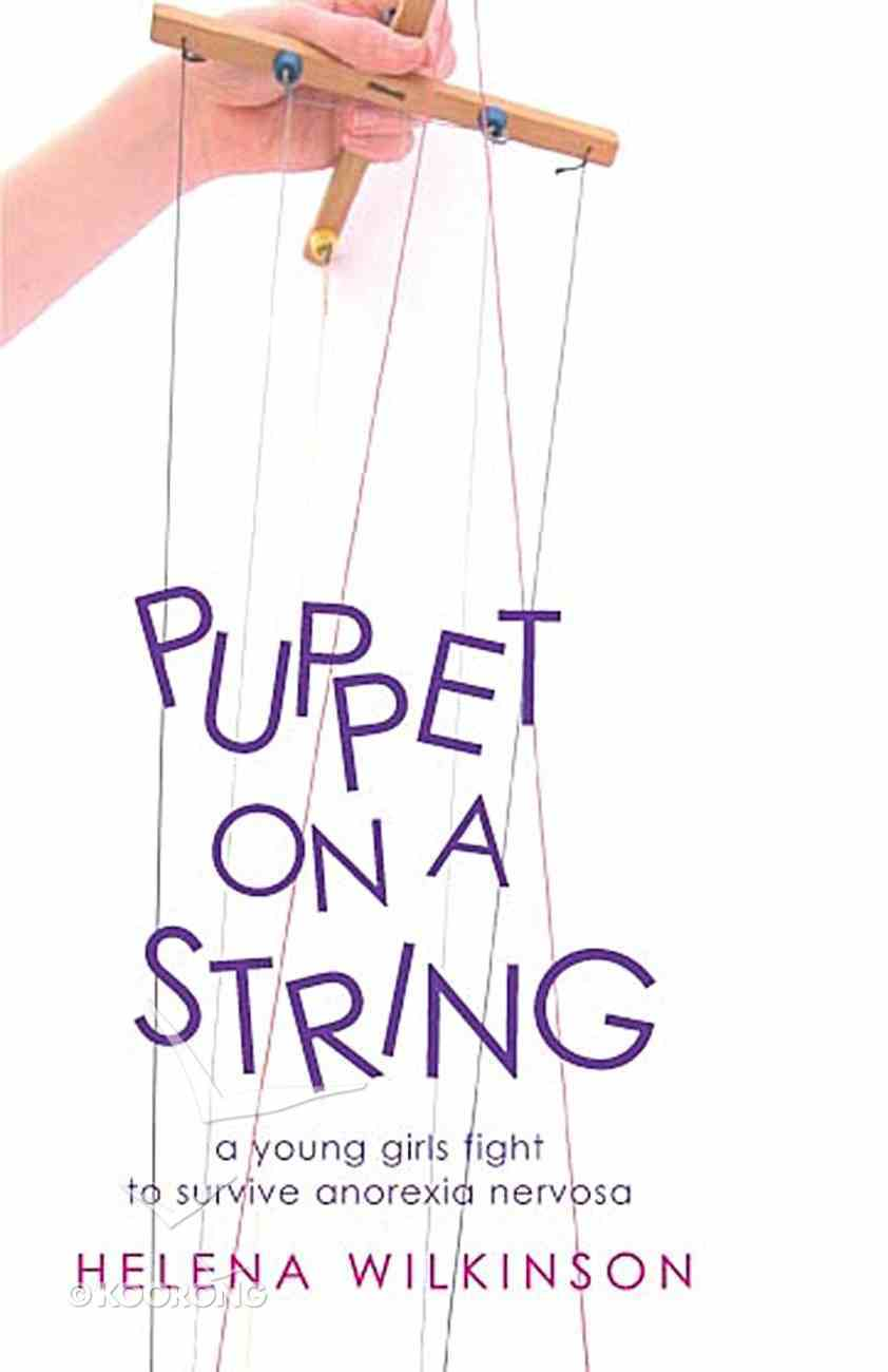 Puppet on a String: A Young Girl's Fight to Survive Anorexia Nervosa Paperback