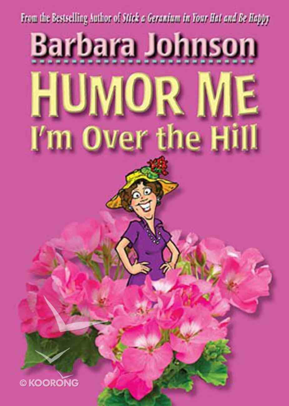 Humor Me I'm Over the Hill Paperback