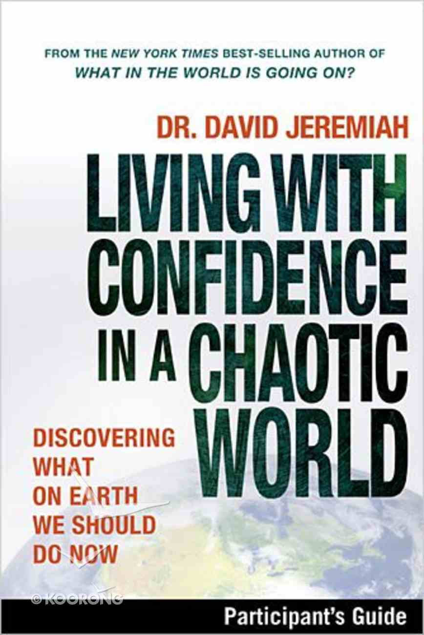 Living With Confidence in a Chaotic World (Participant's Guide) Paperback