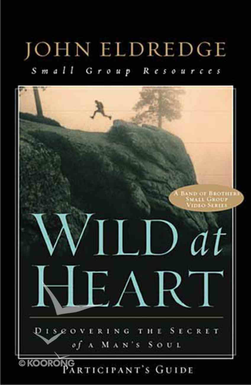 Wild At Heart (Participant's Guide) Paperback