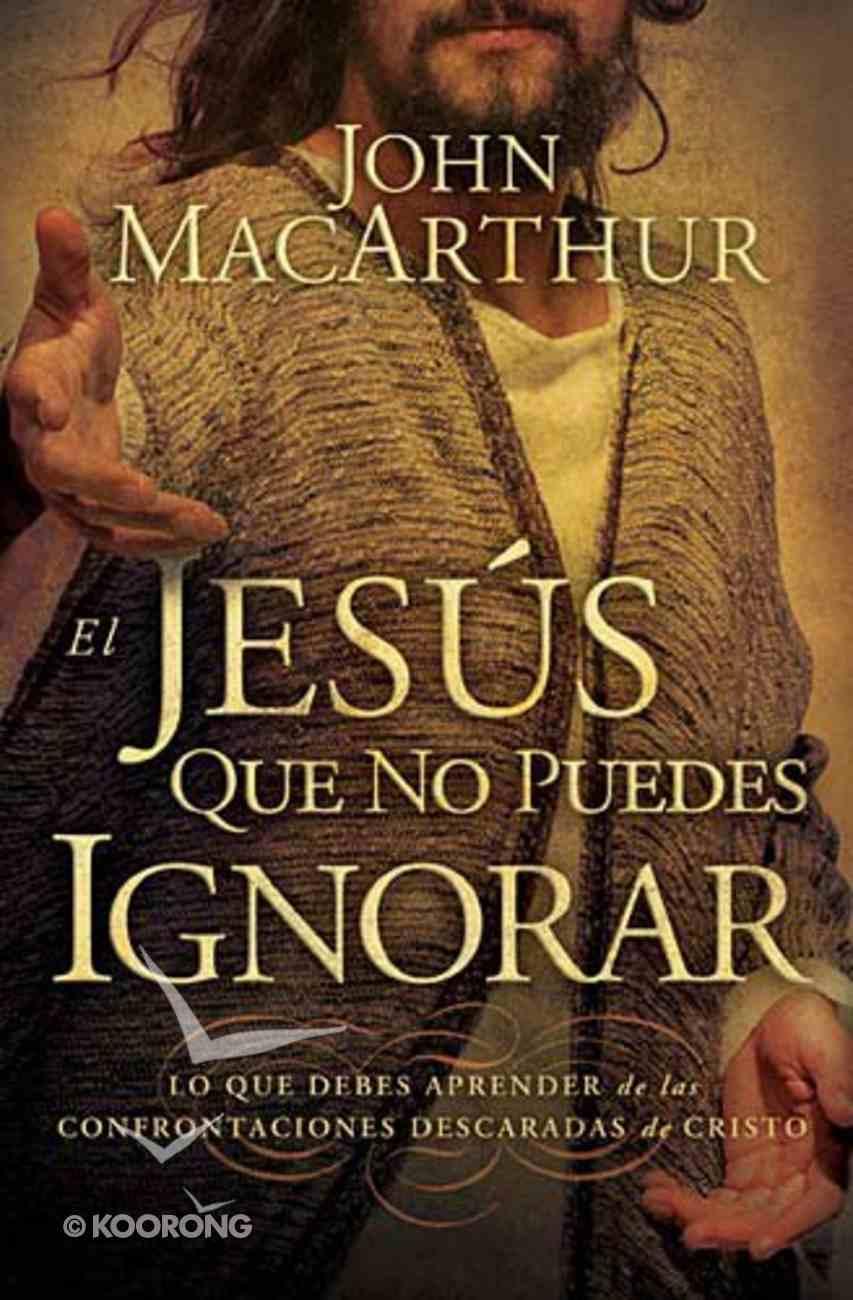 El Jesus Que No Puedes Ignorar (The Jesus You Can't Ignore) Paperback