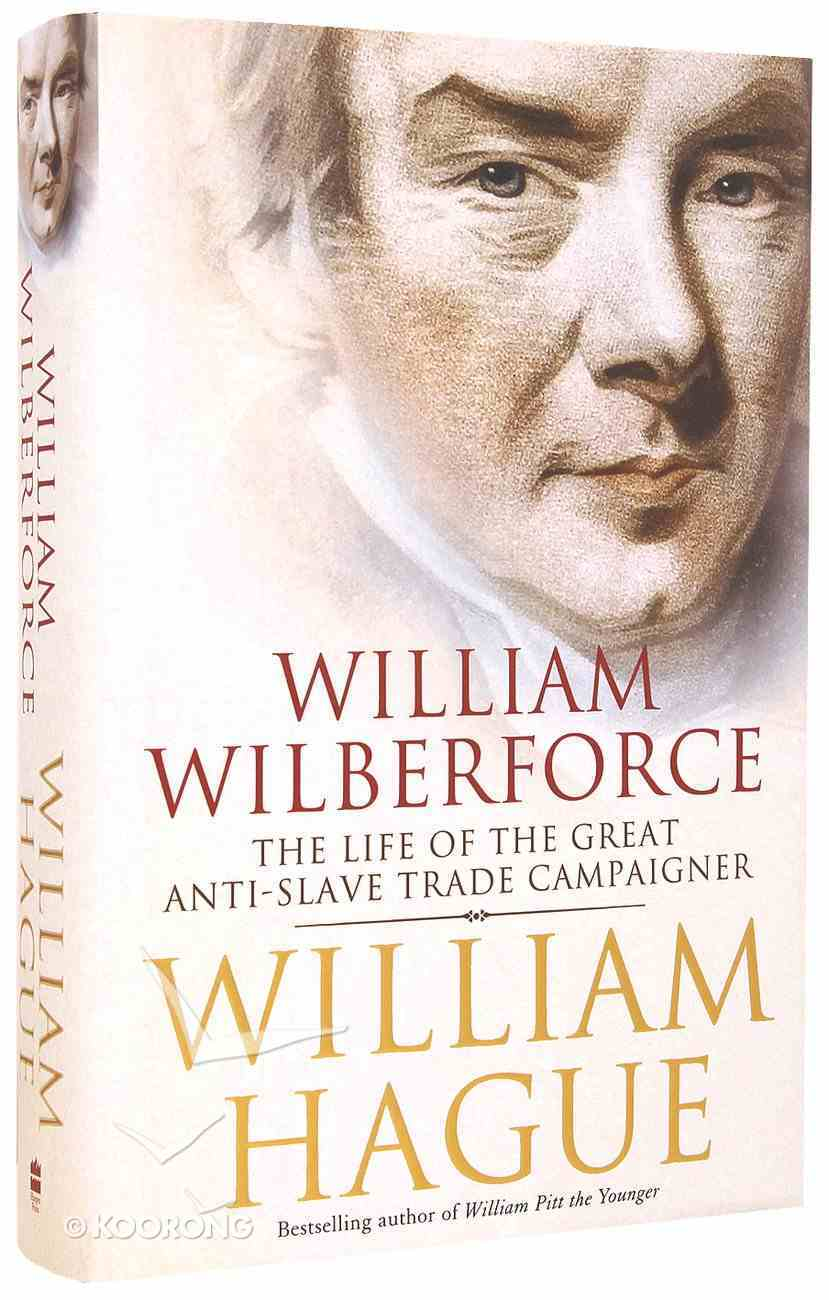 William Wilberforce: The Life of the Great Anti-Slave Trade Campaigner Hardback