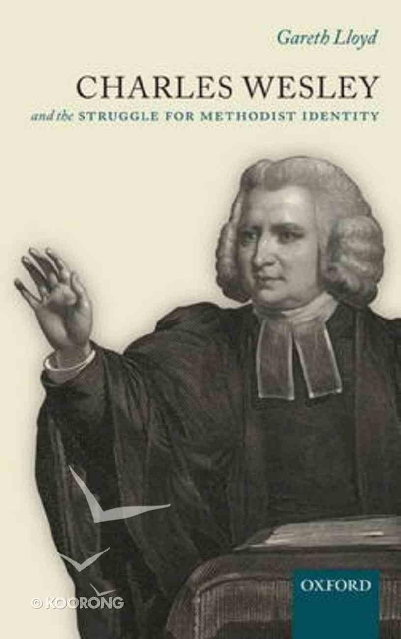 Charles Wesley and the Struggle For Methodist Identity Hardback