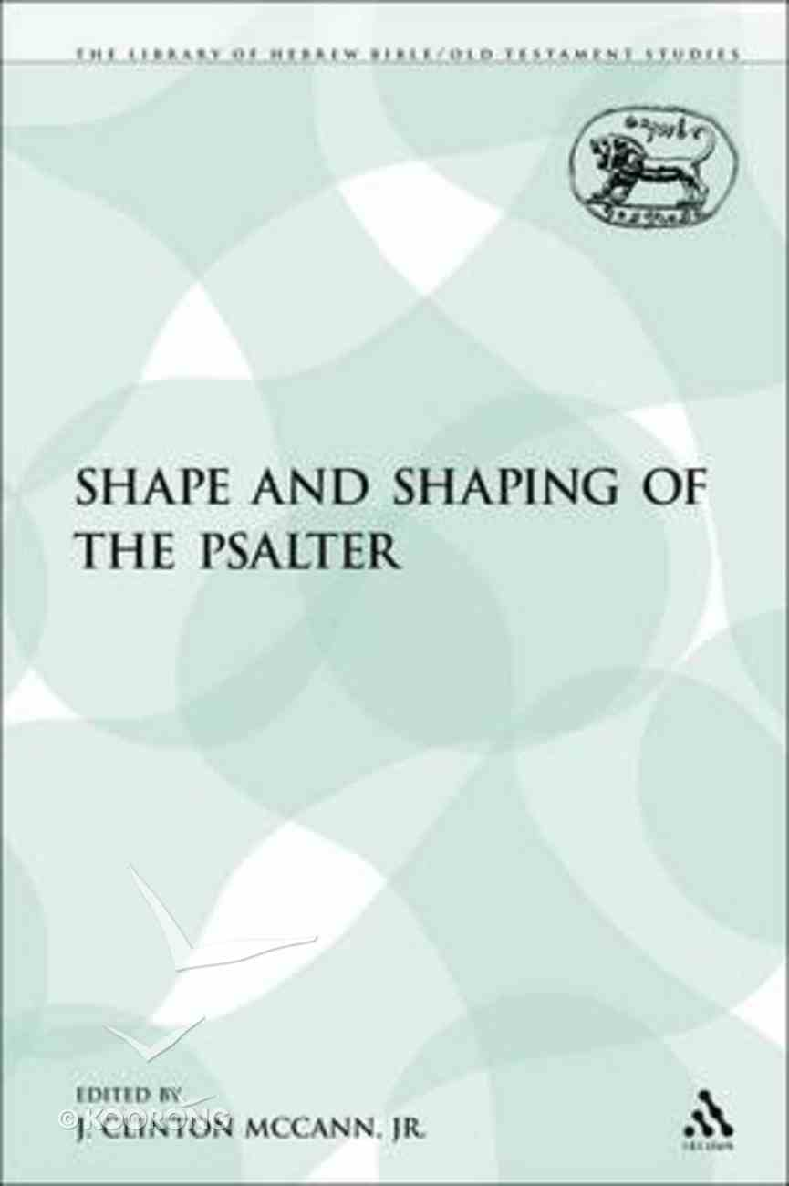 The Shape and Shaping of the Psalter (Library Of Hebrew Bible/old Testament Studies Series) Paperback