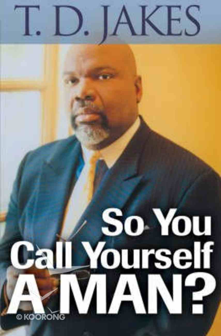 So You Call Yourself a Man?: Power Readings For Ordinary Men With Extraordinary Potential Paperback