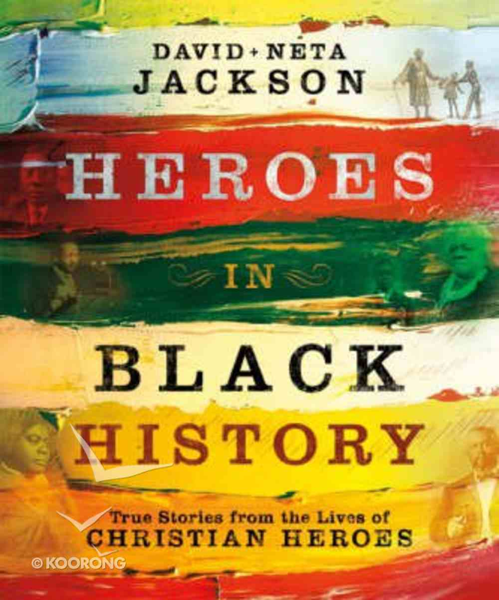 Heroes in Black History: True Stories From the Lives of Christian Heroes Paperback