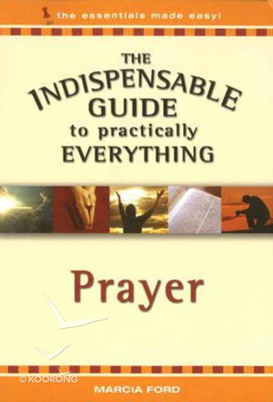Prayer (The Indispensable Guide To Practically Everything Series) Paperback