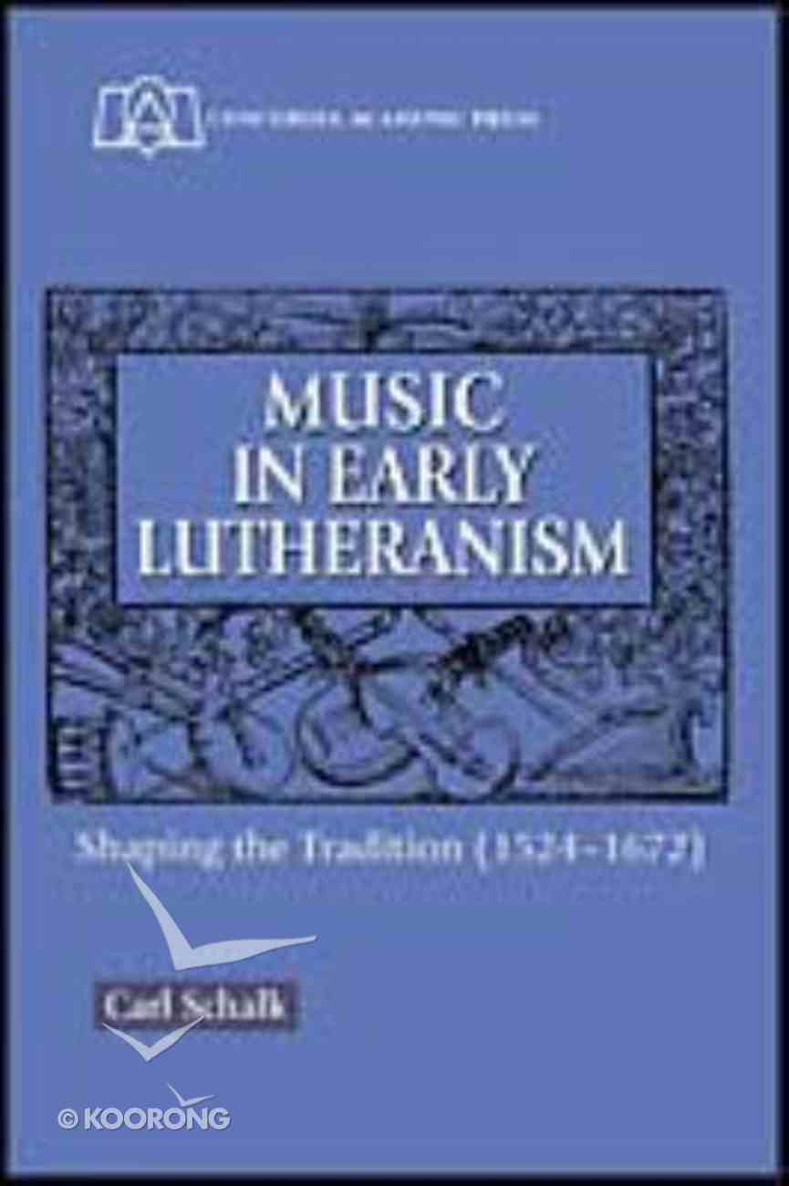 Music in Early Lutheranism: Shaping the Tradition (1524-1672) Paperback