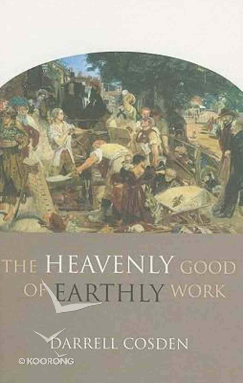 The Heavenly Good of Earthly Work Paperback