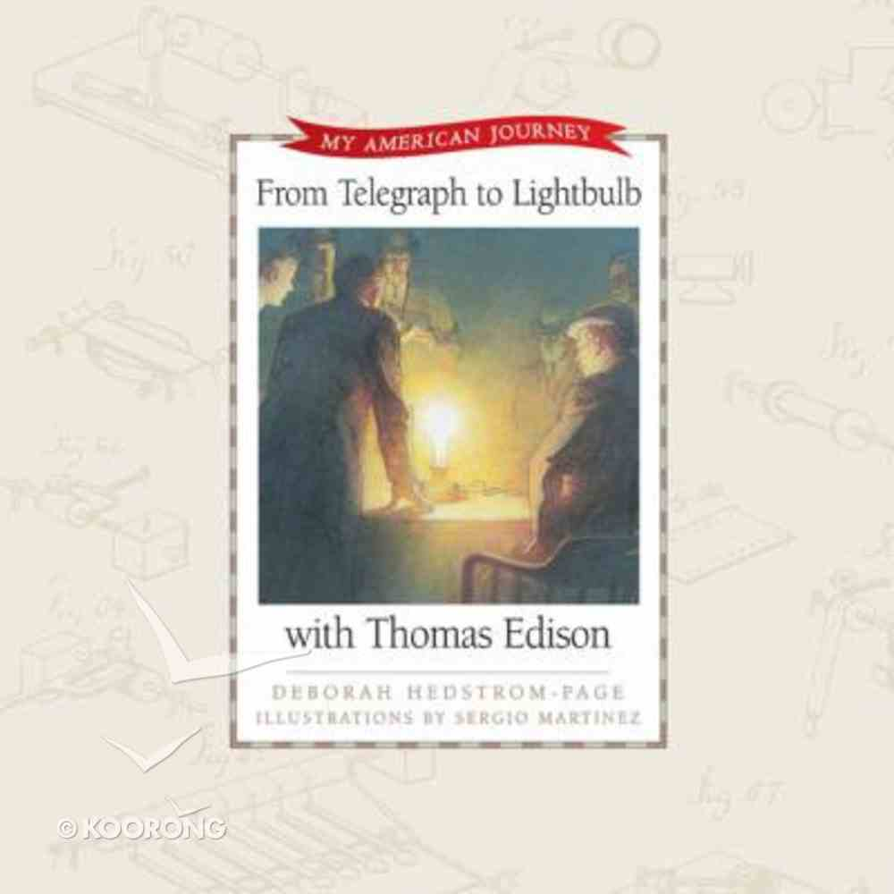 From Telegraph to Light Bulb With Thomas Edison (My American Journey Series) Hardback