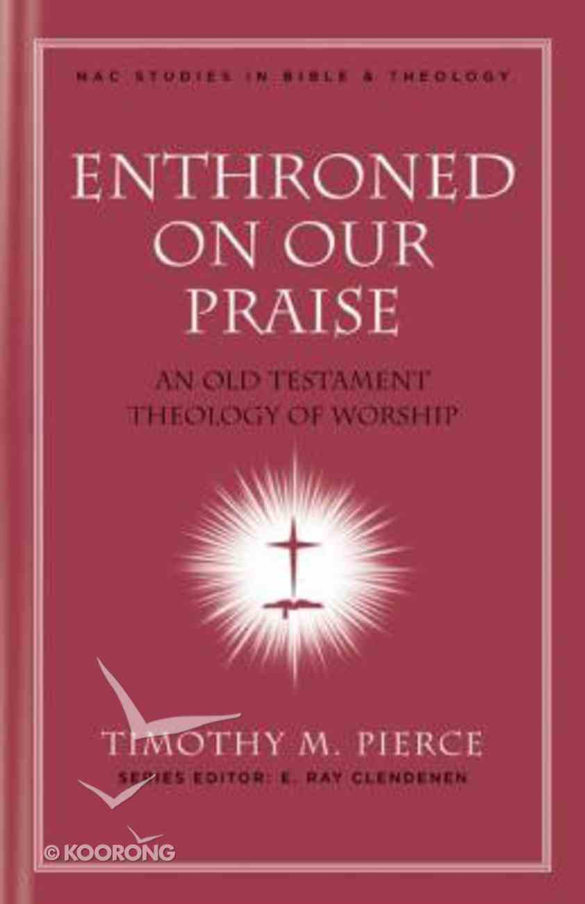 Enthroned on Our Praise (#04 in New American Commentary Studies In Bible And Theology Series) Hardback