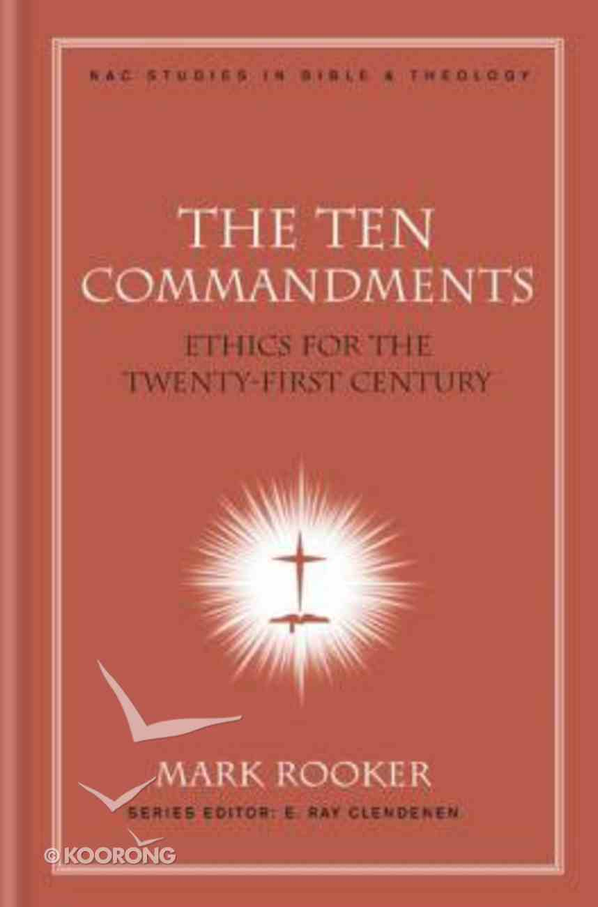 The Ten Commandments (#07 in New American Commentary Studies In Bible And Theology Series) Hardback